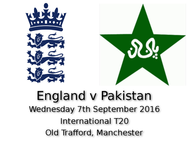 England v Pakistan T20 International Wednesday 7th September 2016